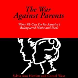 The War Against Parents Audiobook By Sylvia Ann Hewlett, Cornel West cover art