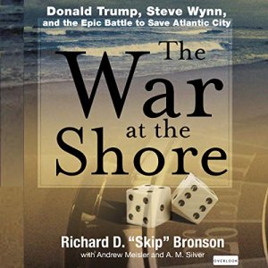 The War at the Shore: Donald Trump, Steve Wynn, and the Epic Battle to Save Atlantic City Audiobook By Richard D. Bronson cover art
