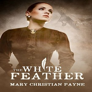 The White Feather: A Novel of Forbidden Love in World War I England Audiobook By Mary Christian Payne cover art