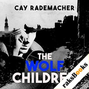The Wolf Children Audiobook By Cay Rademacher cover art