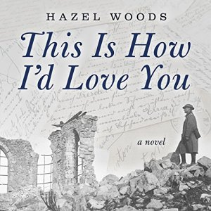 This Is How I'd Love You Audiobook By Hazel Woods cover art