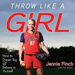 Throw like a Girl: How to Dream Big & Believe in Yourself Audiobook By Jennie Finch, Ann Killion cover art