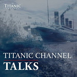 Titanic Channel Talks Audiobook By The Titanic Channel cover art