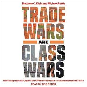 Trade Wars Are Class Wars Audiobook By Matthew C. Klein, Michael Pettis cover art