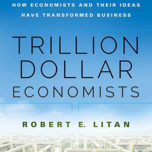 Trillion Dollar Economists Audiobook By Robert Litan cover art