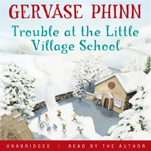 Trouble at the Little Village School Audiobook By Gervase Phinn cover art