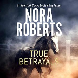 True Betrayals Audiobook By Nora Roberts cover art