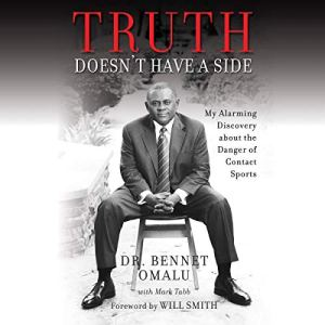 Truth Doesn't Have a Side Audiobook By Dr. Bennet Omalu, Mark Tabb, Will Smith - foreword cover art