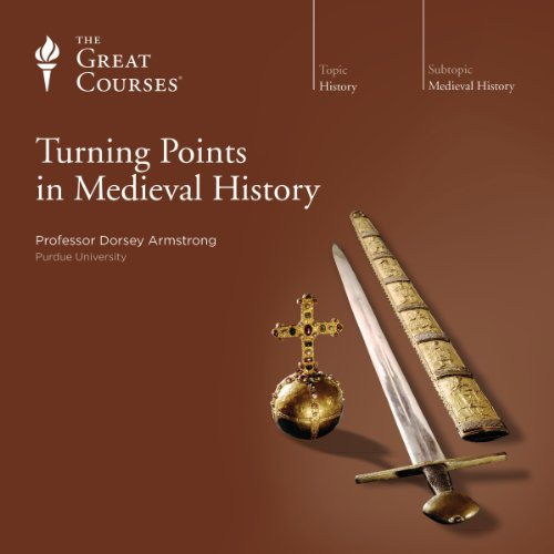 Turning Points in Medieval History Audiobook By Dorsey Armstrong, The Great Courses cover art