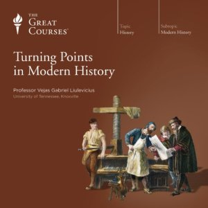 Turning Points in Modern History Audiobook By Vejas Gabriel Liulevicius, The Great Courses cover art