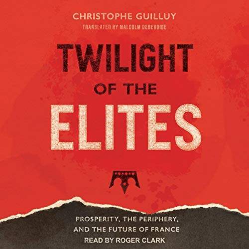 Twilight of the Elites Audiobook By Christophe Guilluy, Malcolm DeBevoise - Translated by cover art