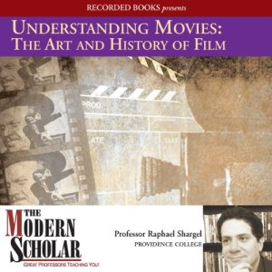 Understanding Movies: The Art and History of Film Audiobook By Professor Raphael Shargel cover art