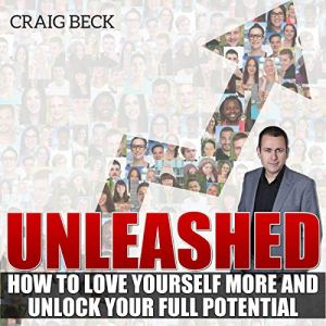 Unleashed: How to Love Yourself More and Unlock Your Full Potential Audiobook By Craig Beck cover art