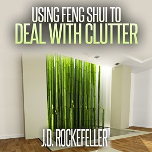Using Feng Shui to Deal with Clutter Audiobook By J.D. Rockefeller cover art