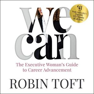 We Can: The Executive Woman's Guide to Career Advancement Audiobook By Robin Toft cover art