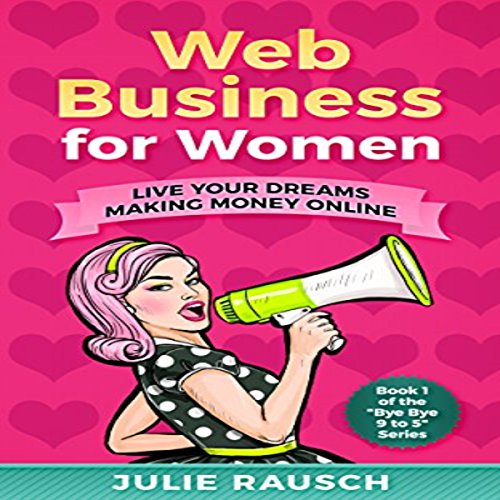 Web Business for Women: Live Your Dreams Making Money Online Audiobook By Julie Rausch cover art