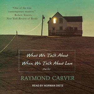 What We Talk About When We Talk About Love Audiobook By Raymond Carver cover art