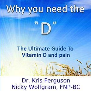 Why You Need the D Audiobook By Dr. Kris Ferguson, Nicky Wolfgram FNP-BC cover art