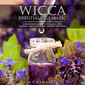 Wicca Essential Oils Magic Audiobook By Lisa Chamberlain cover art