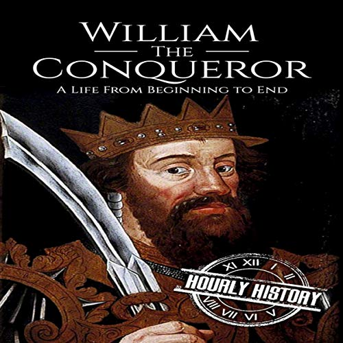 William the Conqueror: A Life from Beginning to End Audiobook By Hourly History cover art