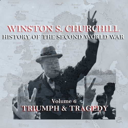 Winston S. Churchill: The History of the Second World War, Volume 6 - Triumph & Tragedy Audiobook By Winston S. Churchill cover art