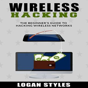 Wireless Hacking Audiobook By Logan Styles cover art