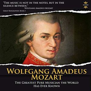 Wolfgang Amadeus Mozart: The Greatest Pure Musician the World Has Ever Known Audiobook By The History Hour cover art