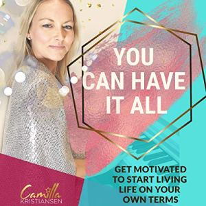 You Can Have It All! Audiobook By Camilla Kristiansen cover art
