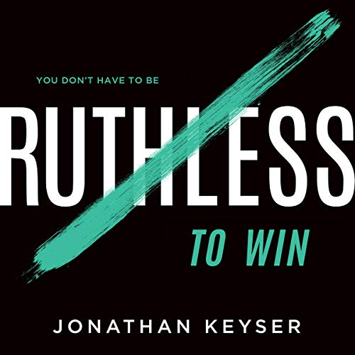 You Don't Have to Be Ruthless to Win Audiobook By Jonathan Keyser cover art