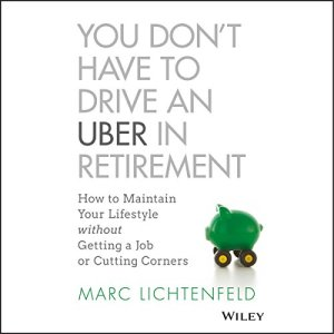 You Don't Have to Drive an Uber in Retirement Audiobook By Marc Lichtenfeld cover art