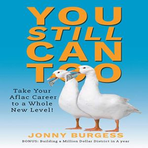 You Still Can Too: Take Your Aflac Career to a Whole New Level! Audiobook By Jonny Burgess cover art