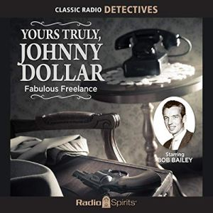 Yours Truly, Johnny Dollar: Fabulous Freelance Audiobook By Original Radio Broadcast cover art