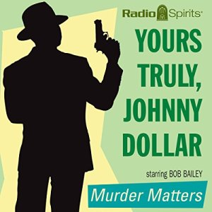 Yours Truly, Johnny Dollar: Murder Matters Audiobook By Johnny Dollar cover art