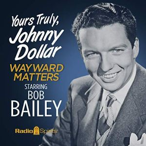 Yours Truly, Johnny Dollar: Wayward Matters Audiobook By Original Radio Broadcast cover art