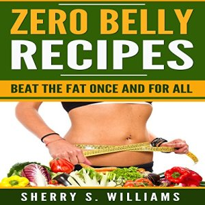 Zero Belly Recipes: Beat the Fat Once and for All Audiobook By Sherry S. Williams cover art