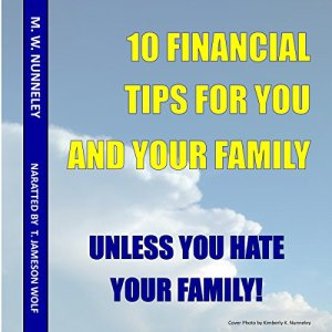 10 Financial Tips for You and Your Family: Unless You Hate Your Family! Audiobook By M.W. Nunneley cover art