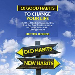 10 Good Habits to Change Your Life Audiobook By Hector Jenkins cover art