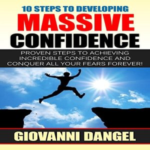 10 Steps to Developing Massive Confidence Audiobook By Giovanni Dangel cover art