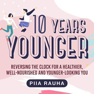 10 Years Younger Audiobook By Piia Rauha cover art