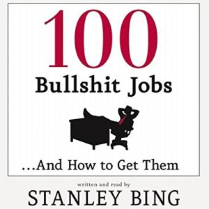 100 Bullshit Jobs...And How to Get Them Audiobook By Stanley Bing cover art