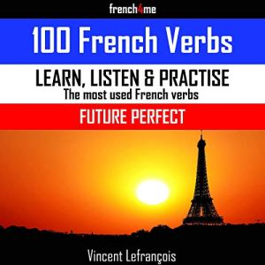 100 French Verbs - Future Perfect (Vol 2) + Audio Audiobook By Vincent Lefrançois cover art