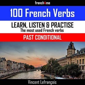 100 French Verbs - Past Conditional (Vol 2) + Audio Audiobook By Vincent Lefrançois cover art