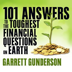 101 Answers to the Toughest Financial Questions on Earth Audiobook By Garrett Gunderson cover art