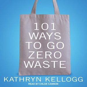101 Ways to Go Zero Waste Audiobook By Kathryn Kellogg cover art