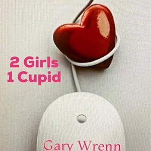 2 Girls 1 Cupid Audiobook By Gary Wrenn cover art