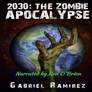 2030: The Zombie Apocalypse Audiobook By Gabriel Ramirez cover art