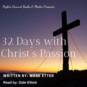 32 Days with Christ's Passion Audiobook By Mark Etter cover art