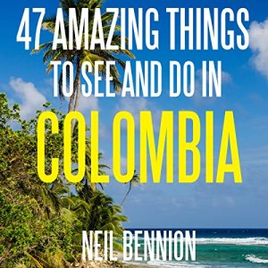 47 Amazing Things to See and Do in Colombia Audiobook By Neil Bennion cover art