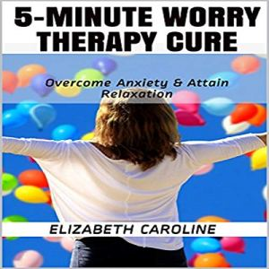 5-Minute Worry Therapy Cure Audiobook By Elizabeth Caroline cover art