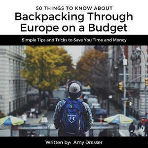 50 Things to Know About Backpacking Through Europe on a Budget Audiobook By Amy Dresser, 50 Things to Know cover art